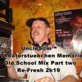 UncleS@m™ - Theaterstuebchen Memories Old School Mix Part two Re-Fresh 2k19