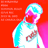 "Dj hirohiro #004 - EDM Mix ""Summer Blast"" - LIVE REC at Chara-sai, July 18, 2015"
