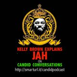 Candid Radio - 0008 - Kelly Brown Explains JAH