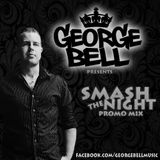 George Bell - Smash The Night (Promo Mix)