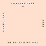 Weird Sounding Dude - Furtherance 016 (September 2018)