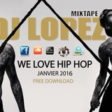 DJ LOPEZ MIXTAPE - WE LOVE HIP HOP - JAN 2016