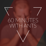 60 MINUTES WITH ANTS #8