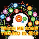 TEACH ME SOME TECHNO IN 2015 - Mixed byAlejandro Alvarez