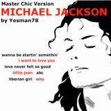 MICHAEL JACKSON CHIC REMIX (wanna be startin', i want to love you, love never felt so go...)