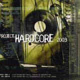 Project:Hardcore 2003 /// Live CD /// Mixed by Paul Elstak, Panic & Neophyte