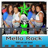 MELLO ROCK R&B MIX OLD SKOOL