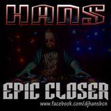 HANS - EPIC CLOSER 2014