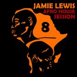 Jamie Lewis AfroHouseSession 8