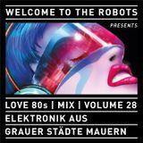 """""""Welcome To The Robots"""" presents """"Love 80s"""" Volume 28, """"Elektronik aus grauer Städte Mauern"""""""