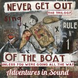Never Get Out of the Boat The Trilogy, all together for 1st time - A Journey by Adventures in Sound