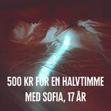 500 kr för en halvtimme med Sofia, 17 år