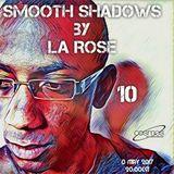 La Rose - Smooth Shadows Episode 10 on Cosmos-Radio.com