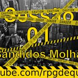 Formigueiro de Gente - Sessão 01 - Os Bandidos Molhados