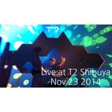 Live at T2 Shibuya -Nov. 23 2014-