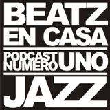 BEATZ EN CASA PODCAST No. 1 / JAZZ