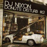 Dj Nix'On - DoNuts Disturb #2