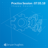 Practice Sessions 07-05-2018 (happy house)