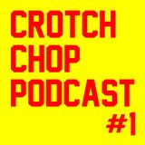 Crotch Chop Ep #1: Welcome To The Show!