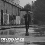 PROPAGANDA Clubcast 006 by FTBT