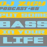 DJ ZIGY PODCAST #65 PUT SOME BASS IN YOU LIFE