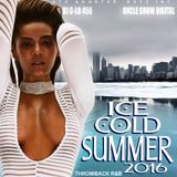 Ice Cold Summer 2016 - Throwback R&B by DJ C-LO 456 & DJ Showtime A.K.A. Uncle Show Digital
