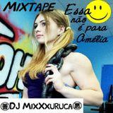 Essa não é para Amélia - DJ MixXxuruca