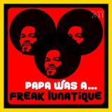 PAPA WAS A ... FREAK LUNATIQUE
