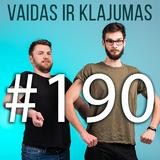 Vaidas ir Klajumas #190 (2019.04.08)