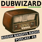 DuBWiZaRd - Riddim Bandits Radio Podcast #6