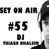 SET ON AIR #55 - DJ THIAGO DHALSIM - 2016