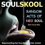 RANDOM acts of 'NEO' SOUL (Raw honey mix) Feat: Teisha Marie, Casuell, Nuwamba, Shava Jay...