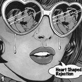 Heart Shaped Rejection