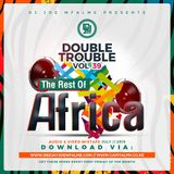 The Double Trouble Mixxtape 2019 Volume 39 The Rest Of Africa Edition.