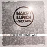 Naked Lunch PODCAST #099 - DAMON WILD