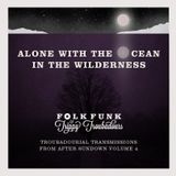 Alone with the ocean in the wilderness : Troubadourial transmissions from after sundown 4