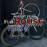 #082 It's All House Music - AUGUST 2019 Part 8