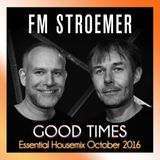 FM STROEMER -  Good Times Essential Housemix October 2016 | www.fmstroemer.de