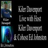 Kiler Davenport Live with Host Kiler Davenport & Cohost Ed Johnston