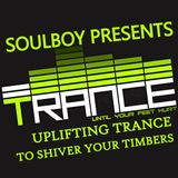 SOULBOY PRESENTS UPLIFTING TRANCE TO SHIVER YOUR TIMBERS