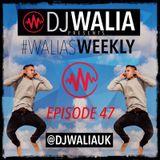 #WaliasWeekly Ep.47 - @djwaliauk