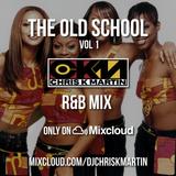 The Old School R&B Mix Vol 1 @DJCHRISKMARTIN