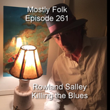 Mostly Folk Episode 261 Rowland Salley (interview and music)