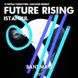 Bant Mag : FUTURE RISING Istanbul - W Hotels & Mixcloud
