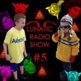 Lunatic Radio Show #5 (2Way)