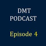DMT Podcast, Episode 4