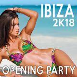 IBIZA 2K18 - OPENING PARTY