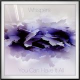 Whispers (You Can Have It All)