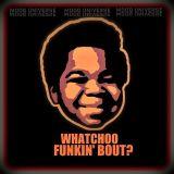 Whatchoo Funkin' Bout
