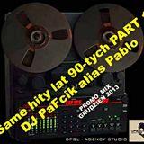 Same hity lat 90-tych PART 1. - DJ PaFcik aka Pablo (Promo Mix)